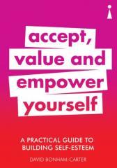 A Practical Guide To Building Self-Esteem: Accept,